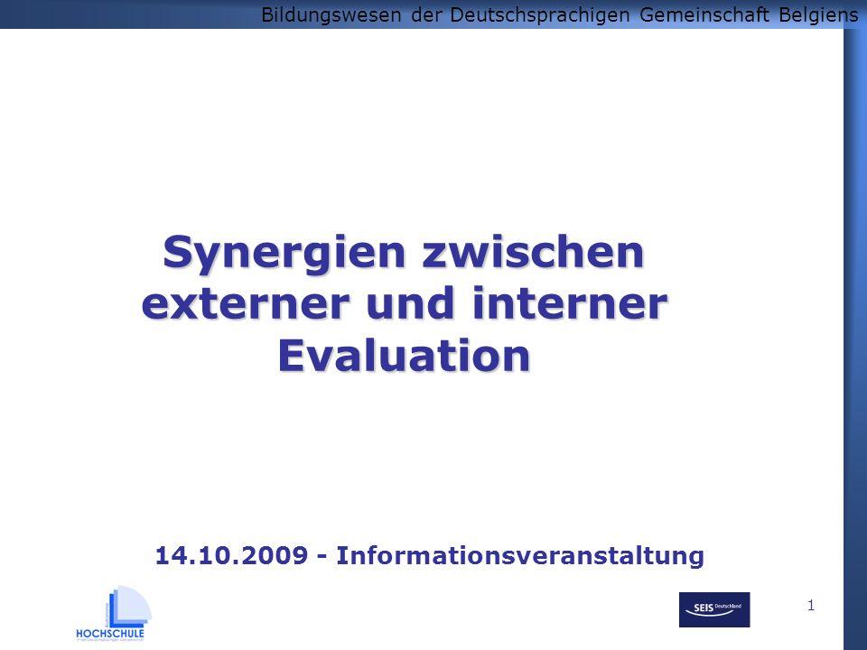 Bildungswesen der Deutschsprachigen Gemeinschaft Belgiens 1 14.10.2009 - Informationsveranstaltung Synergien zwischen externer und interner Evaluation