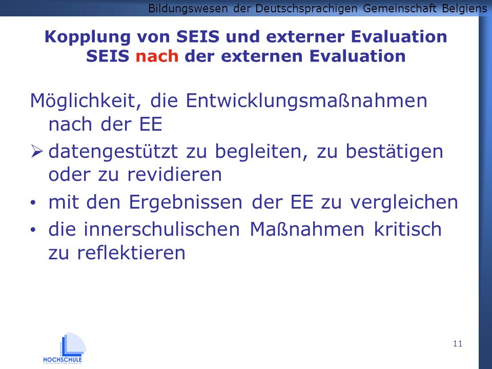 Bildungswesen der Deutschsprachigen Gemeinschaft Belgiens 11 Kopplung von SEIS und externer Evaluation SEIS nach der externen Evaluation M ö glichkeit