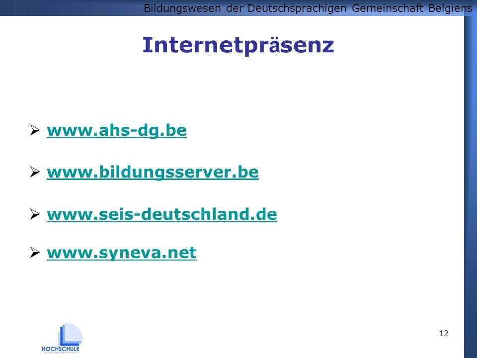 Bildungswesen der Deutschsprachigen Gemeinschaft Belgiens 12 Internetpr ä senz www.ahs-dg.be www.bildungsserver.be www.seis-deutschland.de www.syneva.net