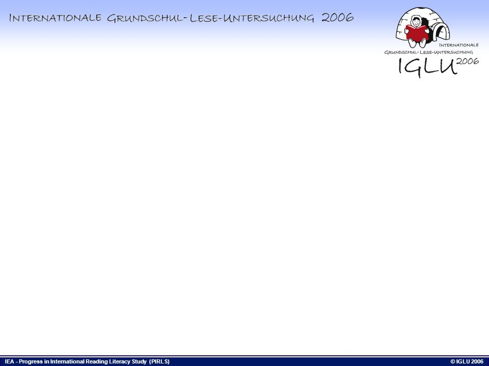 IEA - Progress in International Reading Literacy Study (PIRLS) © IGLU 2006 Bis hierhin
