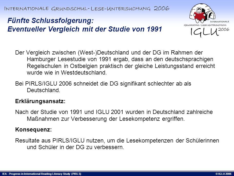 IEA - Progress in International Reading Literacy Study (PIRLS) © IGLU 2006 Bis hierhin Fünfte Schlussfolgerung: Eventueller Vergleich mit der Studie v
