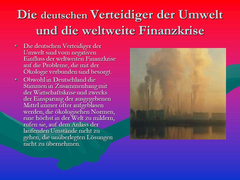 Die deutschen Verteidiger der Umwelt und die weltweite Finanzkrise Die deutschen Verteidiger der Umwelt sind vom negativen Einfluss der weltweiten Finanzkrise auf die Probleme, die mit der Ökologie verbunden sind besorgt.Die deutschen Verteidiger der Umwelt sind vom negativen Einfluss der weltweiten Finanzkrise auf die Probleme, die mit der Ökologie verbunden sind besorgt.