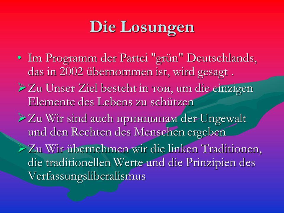 Die Losungen Im Programm der Partei grün Deutschlands, das in 2002 übernommen ist, wird gesagt.Im Programm der Partei grün Deutschlands, das in 2002 übernommen ist, wird gesagt.