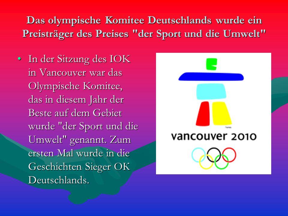 Das olympische Komitee Deutschlands wurde ein Preisträger des Preises der Sport und die Umwelt In der Sitzung des IOK in Vancouver war das Olympische Komitee, das in diesem Jahr der Beste auf dem Gebiet wurde der Sport und die Umwelt genannt.