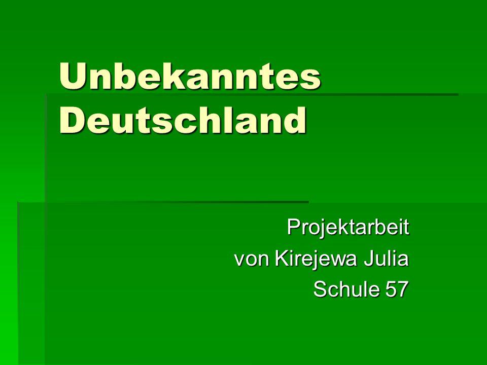 Unbekanntes Deutschland Projektarbeit von Kirejewa Julia Schule 57