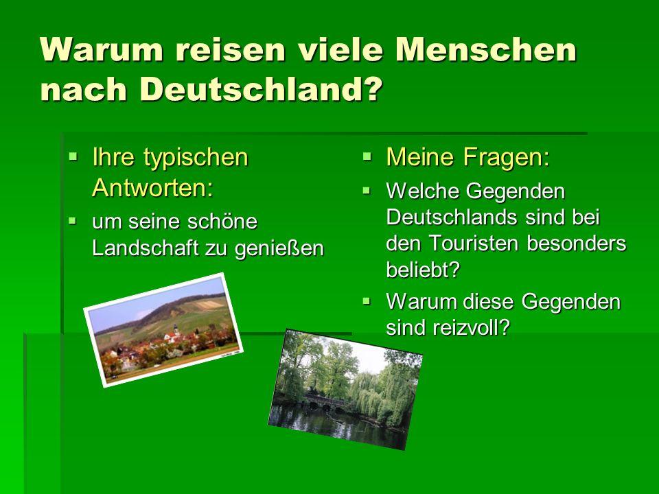 Warum reisen viele Menschen nach Deutschland? Ihre typischen Antworten: Ihre typischen Antworten: um seine schöne Landschaft zu genießen um seine schö