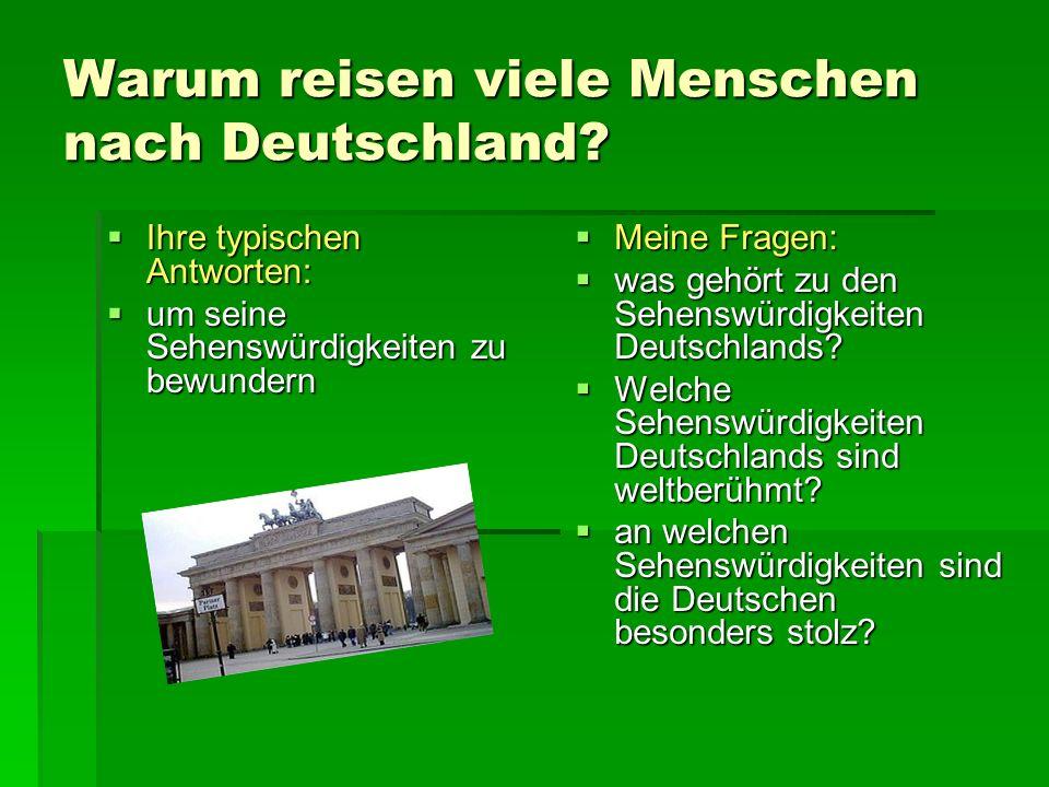 Warum reisen viele Menschen nach Deutschland? Ihre typischen Antworten: Ihre typischen Antworten: um seine Sehenswürdigkeiten zu bewundern um seine Se