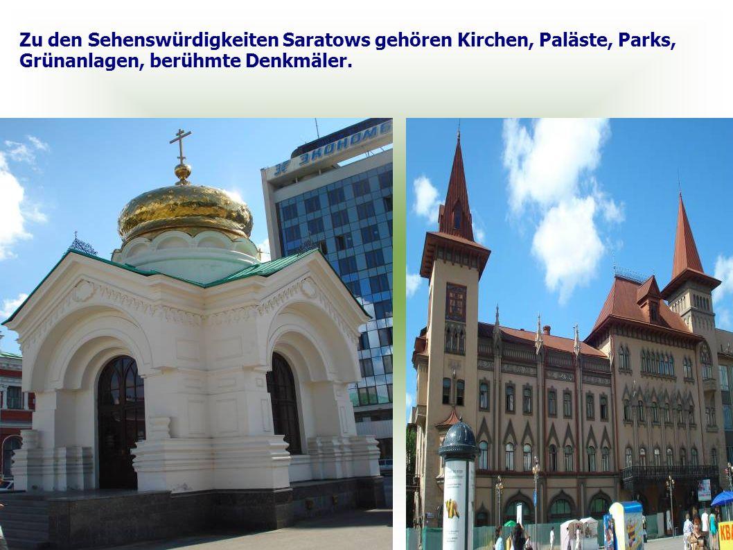 Zu den Sehenswürdigkeiten Saratows gehören Kirchen, Paläste, Parks, Grünanlagen, berühmte Denkmäler.