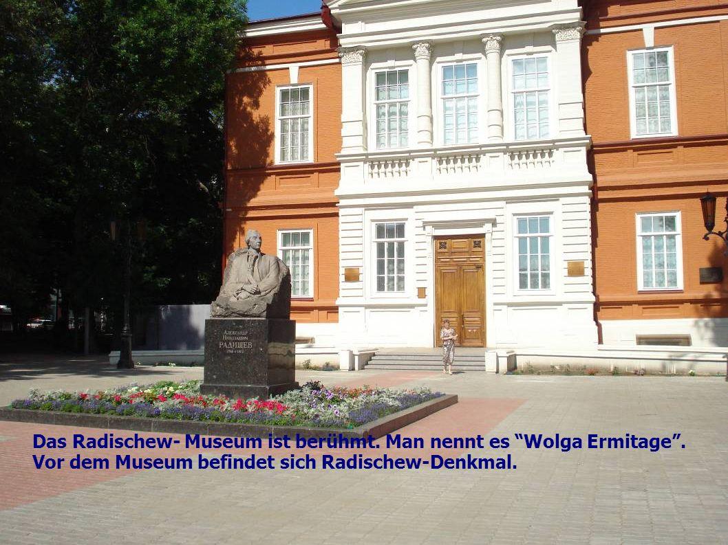 Das Radischew- Museum ist berühmt.Man nennt es Wolga Ermitage.