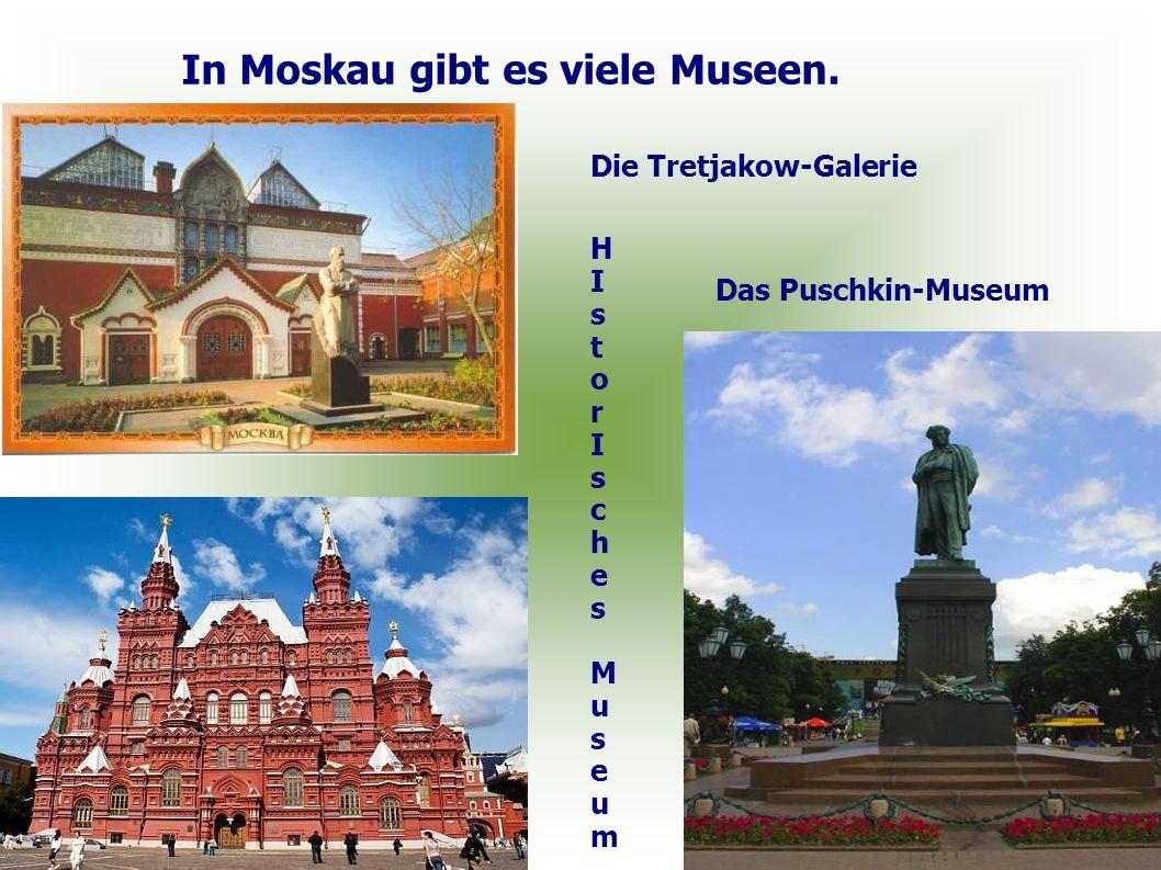 In Moskau gibt es viele Museen.