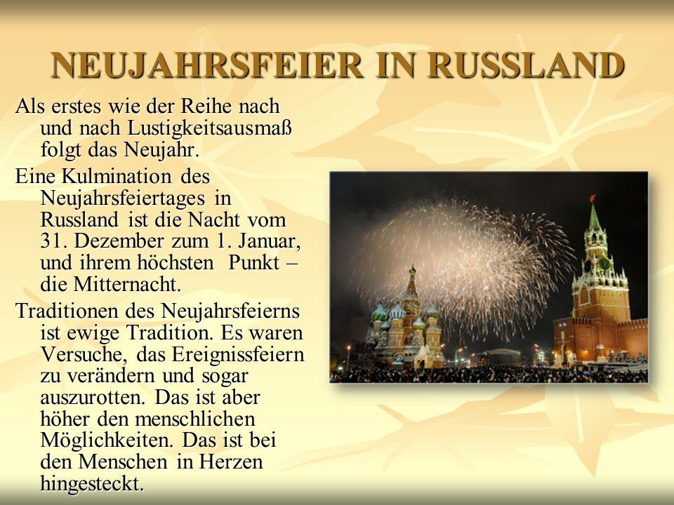 NEUJAHRSFEIER IN RUSSLAND Als erstes wie der Reihe nach und nach Lustigkeitsausmaß folgt das Neujahr. Eine Kulmination des Neujahrsfeiertages in Russl