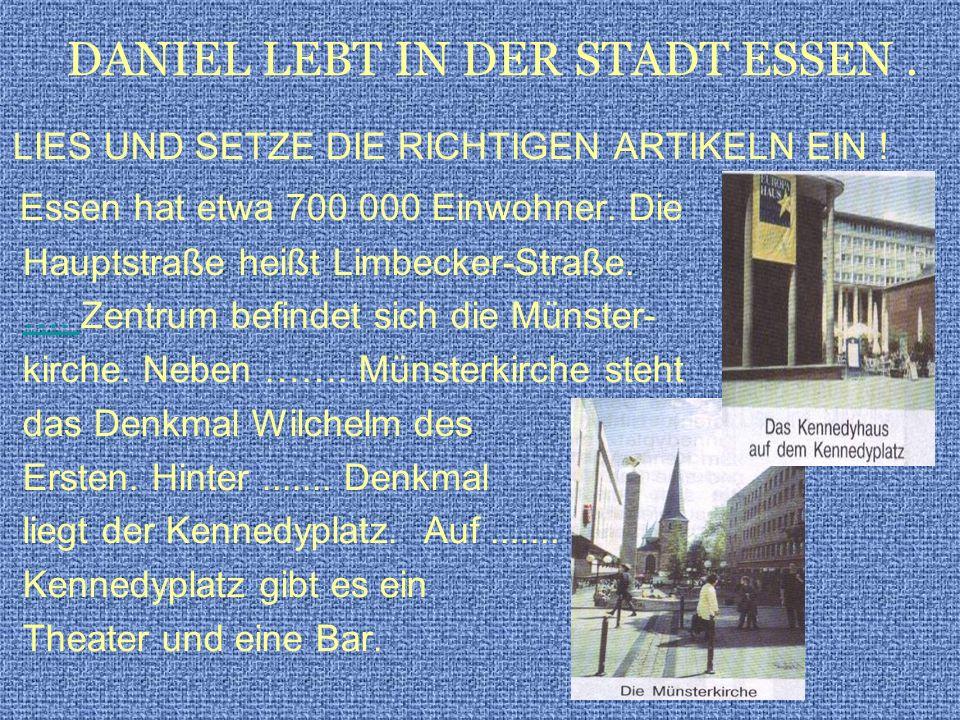 LIES UND SETZE DIE RICHTIGEN ARTIKELN EIN ! Essen hat etwa 700 000 Einwohner. Die Hauptstraße heißt Limbecker-Straße. …. Zentrum befindet sich die Mün