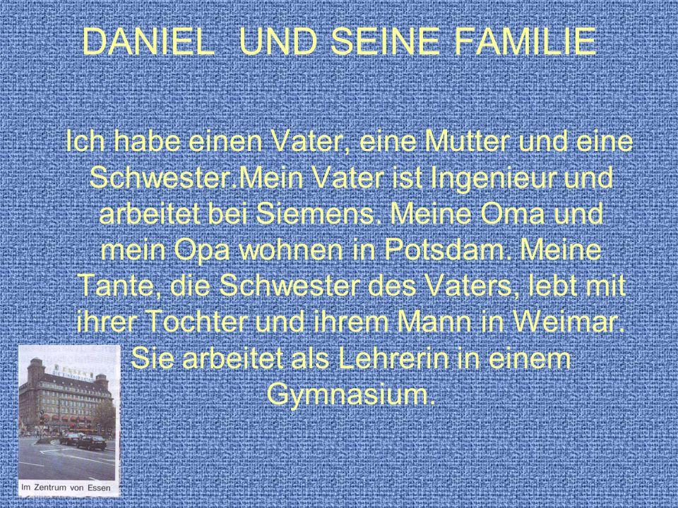 DANIEL UND SEINE FAMILIE Ich habe einen Vater, eine Mutter und eine Schwester.Mein Vater ist Ingenieur und arbeitet bei Siemens. Meine Oma und mein Op