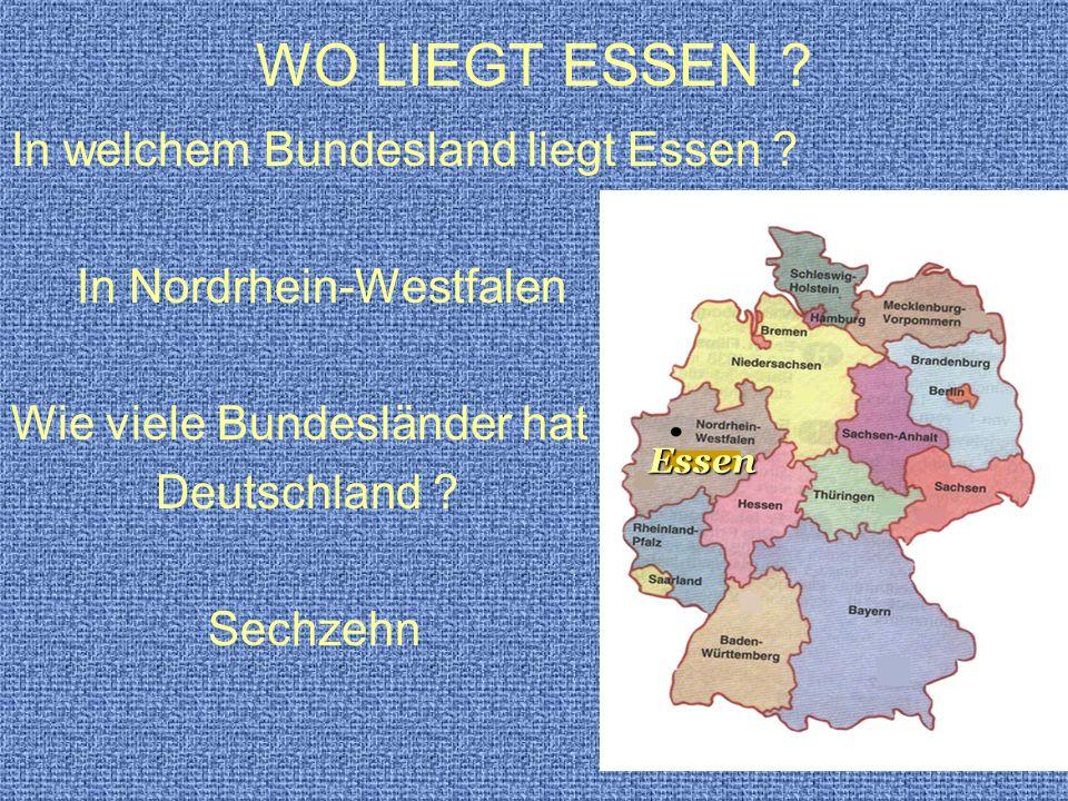 WO LIEGT ESSEN ? In welchem Bundesland liegt Essen ? In Nordrhein-Westfalen Wie viele Bundesländer hat Deutschland ? Sechzehn Essen