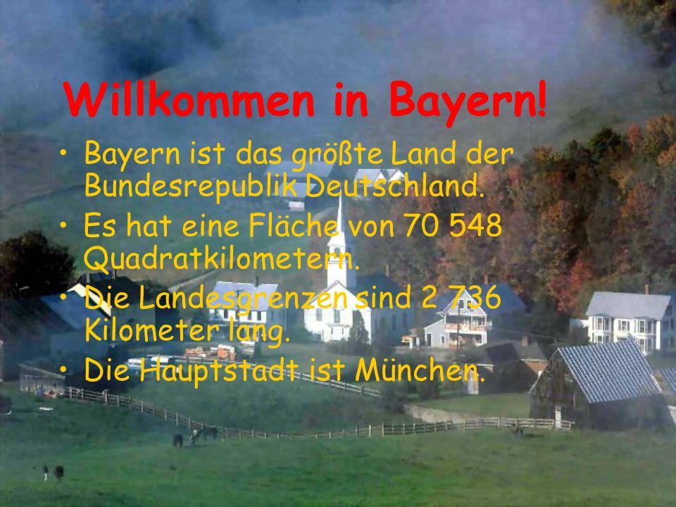 Willkommen in Bayern! Bayern ist das größte Land der Bundesrepublik Deutschland. Es hat eine Fläche von 70 548 Quadratkilometern. Die Landesgrenzen si