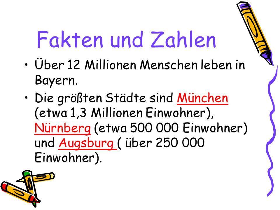 Fakten und Zahlen Über 12 Millionen Menschen leben in Bayern. Die größten Städte sind München (etwa 1,3 Millionen Einwohner), Nürnberg (etwa 500 000 E