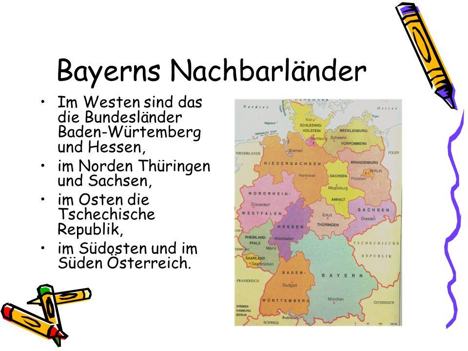 Bayerns Nachbarländer Im Westen sind das die Bundesländer Baden-Würtemberg und Hessen, im Norden Thüringen und Sachsen, im Osten die Tschechische Repu
