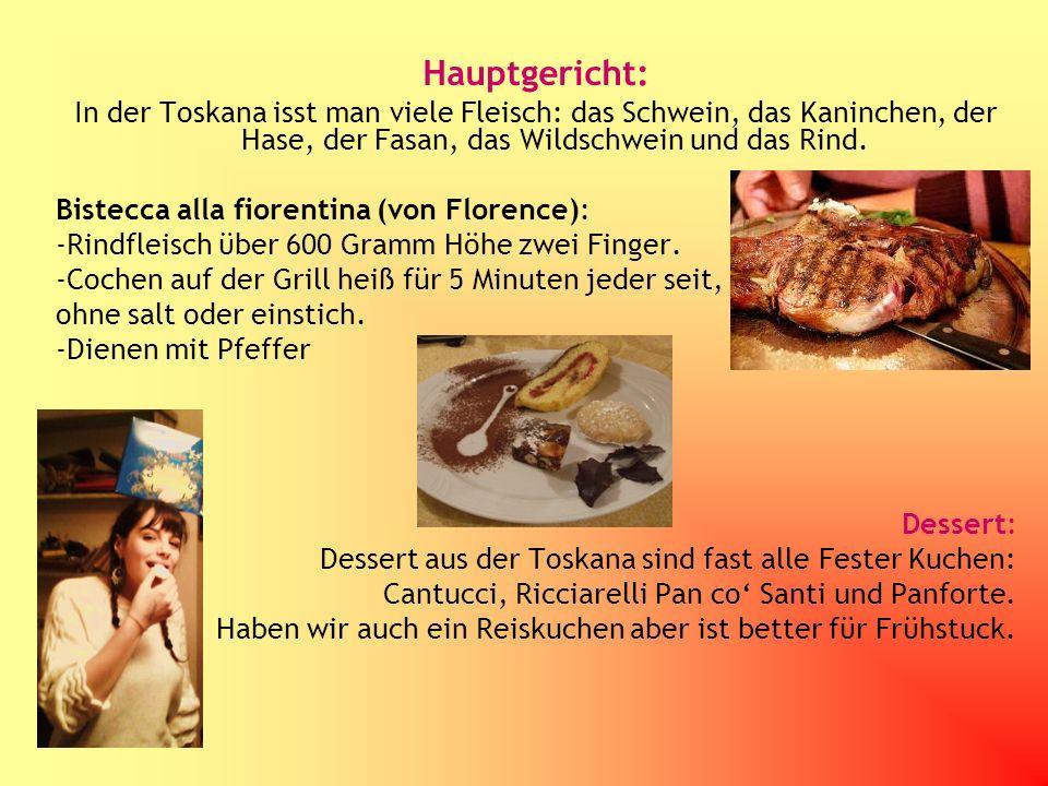 Hauptgericht: In der Toskana isst man viele Fleisch: das Schwein, das Kaninchen, der Hase, der Fasan, das Wildschwein und das Rind. Bistecca alla fior