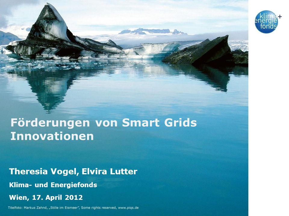1_19.11.07 Förderungen von Smart Grids Innovationen Theresia Vogel, Elvira Lutter Klima- und Energiefonds Wien, 17. April 2012