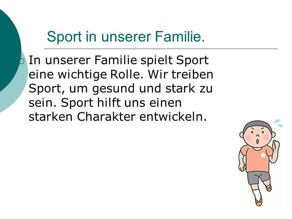Sport in unserer Familie. In unserer Familie spielt Sport eine wichtige Rolle.