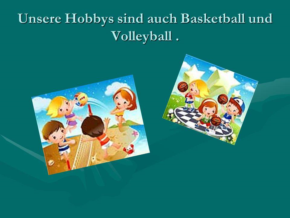 Unsere Hobbys sind auch Basketball und Volleyball.