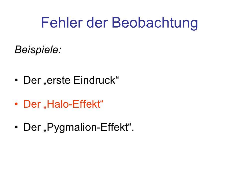 Fehler der Beobachtung Beispiele: Der erste Eindruck Der Halo-Effekt Der Pygmalion-Effekt.