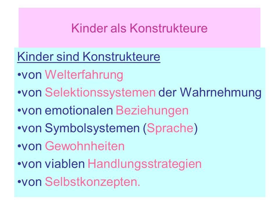 Kinder als Konstrukteure Kinder sind Konstrukteure von Welterfahrung von Selektionssystemen der Wahrnehmung von emotionalen Beziehungen von Symbolsyst