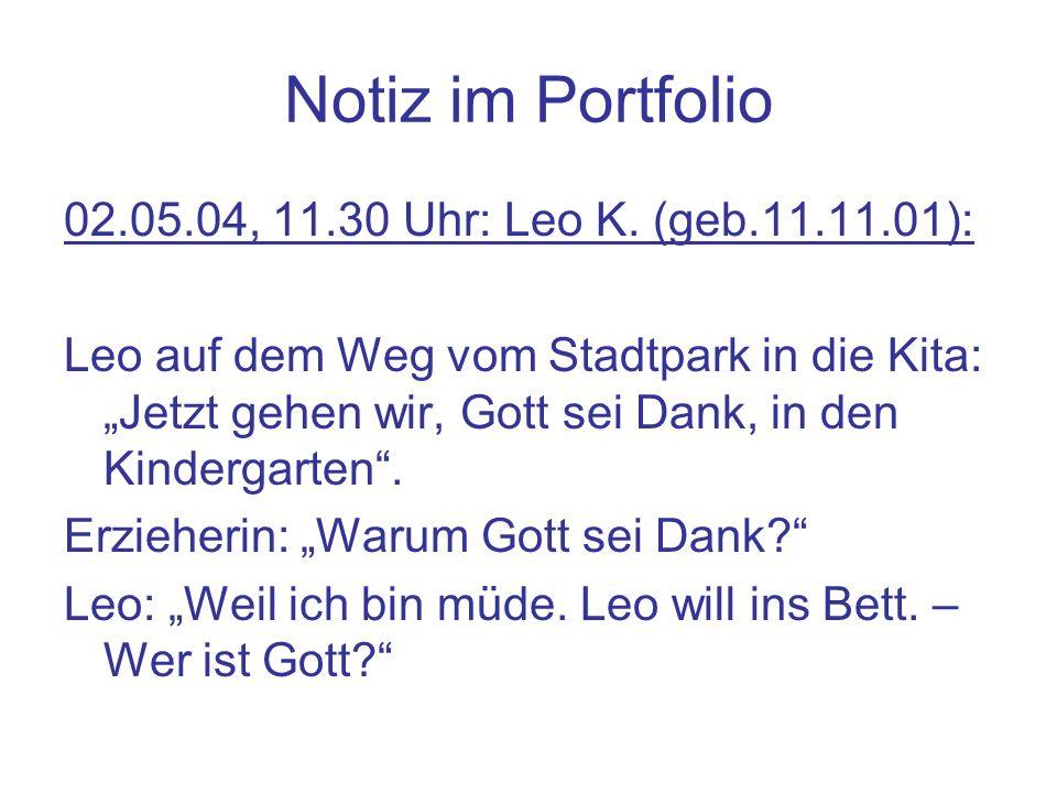 Notiz im Portfolio 02.05.04, 11.30 Uhr: Leo K. (geb.11.11.01): Leo auf dem Weg vom Stadtpark in die Kita: Jetzt gehen wir, Gott sei Dank, in den Kinde