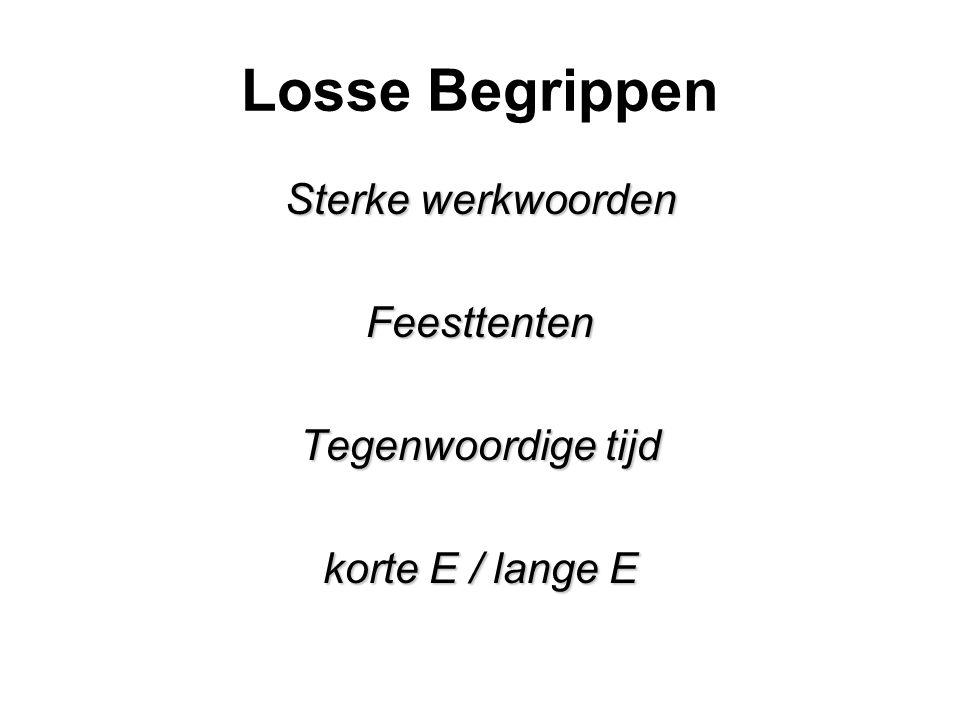 Losse Begrippen Sterke werkwoorden Feesttenten Tegenwoordige tijd korte E / lange E