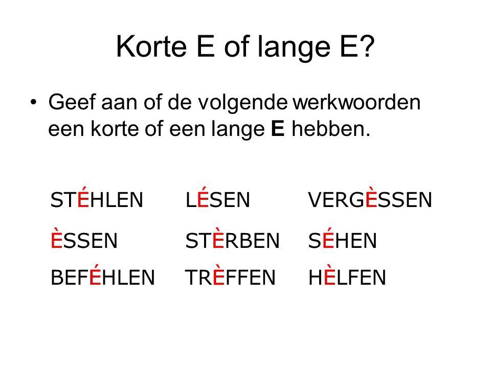 Korte E of lange E? Geef aan of de volgende werkwoorden een korte of een lange E hebben. STEHLENÉ ESSENÈ BEFEHLENÉHELFENÈ LESENÉ STERBENÈ TREFFEN È SE