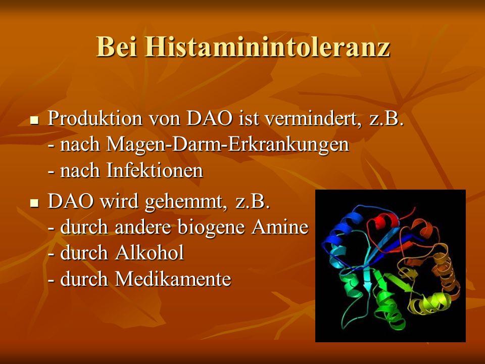 Bei Histaminintoleranz Produktion von DAO ist vermindert, z.B.