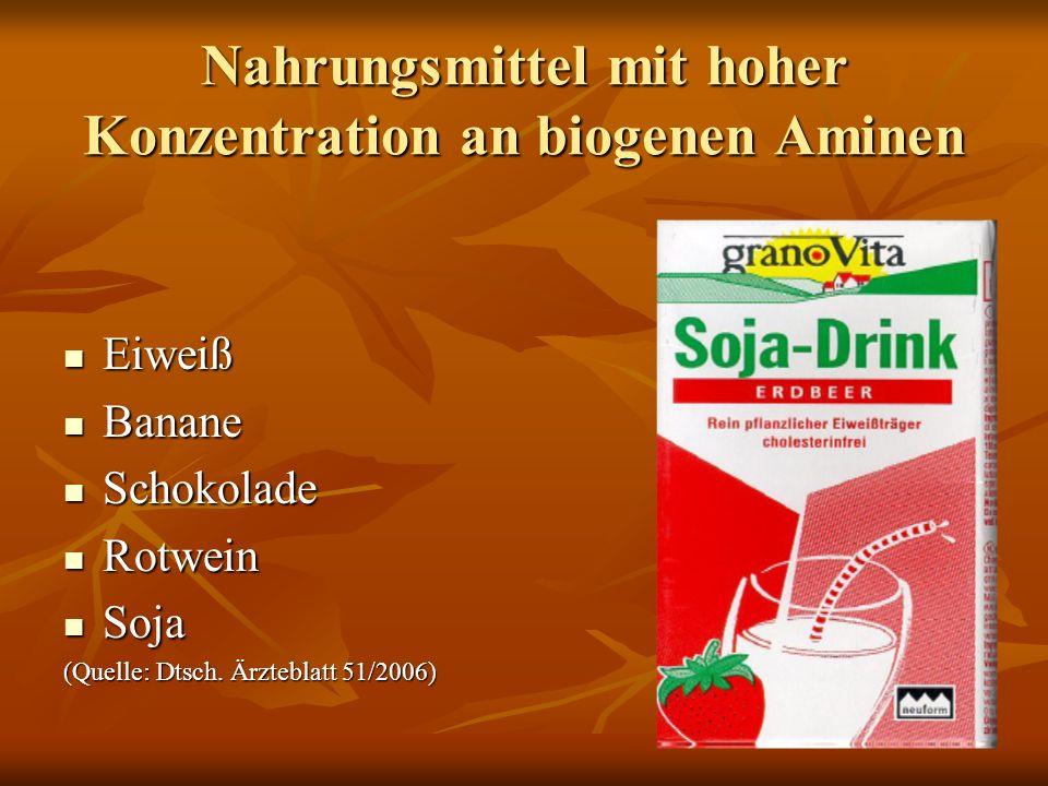 Nahrungsmittel mit hoher Konzentration an biogenen Aminen Eiweiß Eiweiß Banane Banane Schokolade Schokolade Rotwein Rotwein Soja Soja (Quelle: Dtsch.