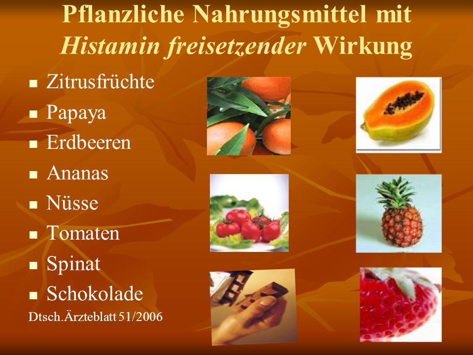 Pflanzliche Nahrungsmittel mit Histamin freisetzender Wirkung Zitrusfrüchte Papaya Erdbeeren Ananas Nüsse Tomaten Spinat Schokolade Dtsch.Ärzteblatt 51/2006
