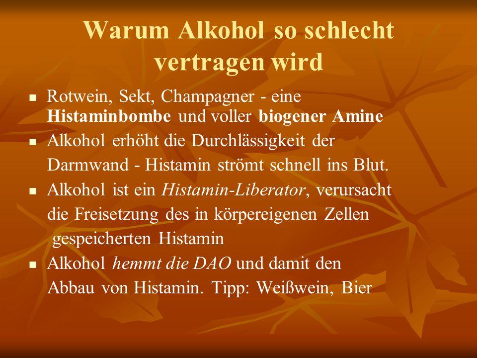 Warum Alkohol so schlecht vertragen wird Rotwein, Sekt, Champagner - eine Histaminbombe und voller biogener Amine Alkohol erhöht die Durchlässigkeit der Darmwand - Histamin strömt schnell ins Blut.