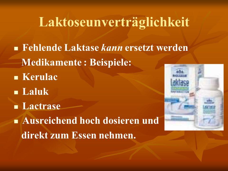 Laktoseunverträglichkeit Fehlende Laktase kann ersetzt werden Medikamente : Beispiele: Kerulac Laluk Lactrase Ausreichend hoch dosieren und direkt zum Essen nehmen.