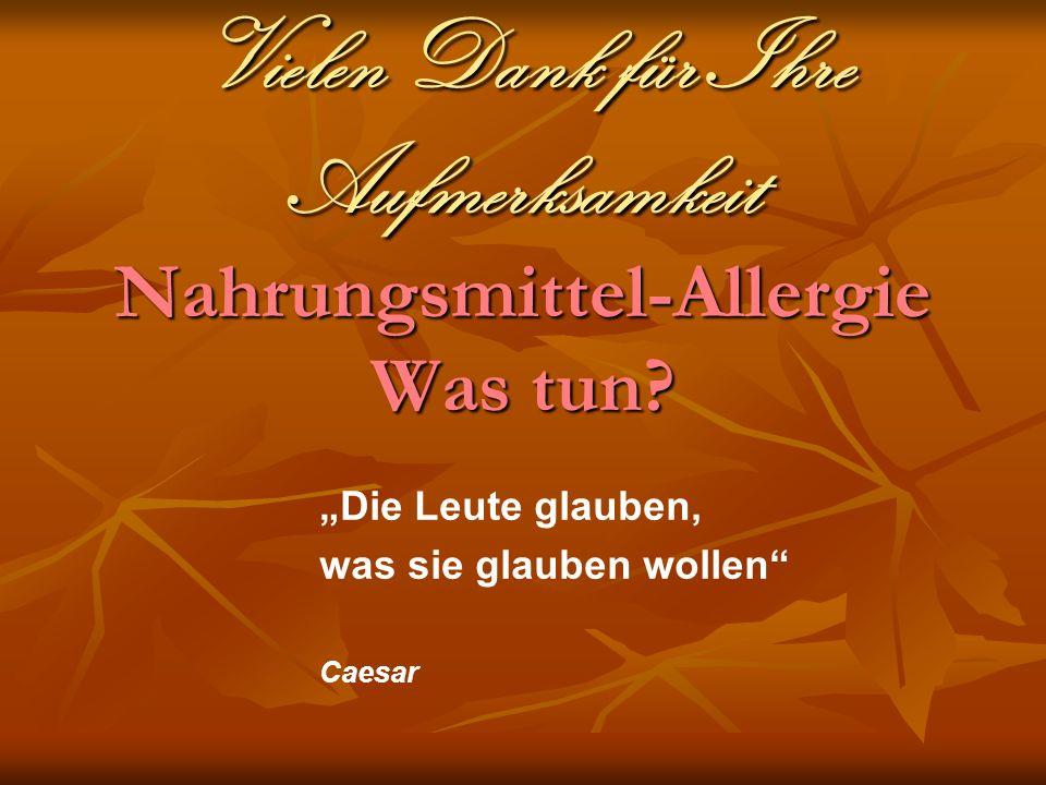 Vielen Dank für Ihre Aufmerksamkeit Nahrungsmittel-Allergie Was tun.