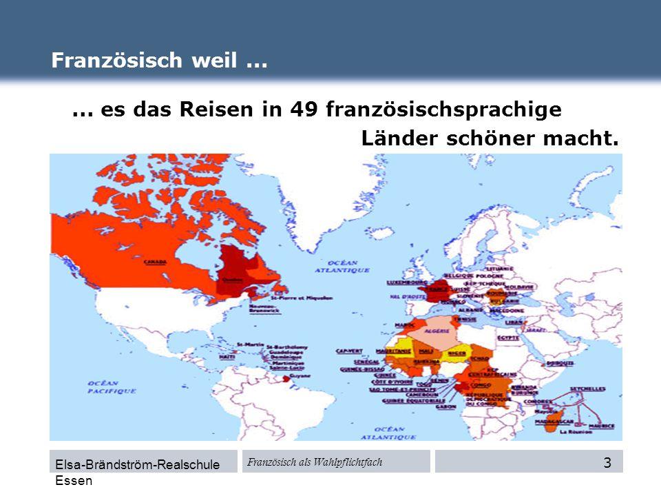 Elsa-Brändström-Realschule Essen Französisch als Wahlpflichtfach... es das Reisen in 49 französischsprachige Länder schöner macht. Französisch weil...