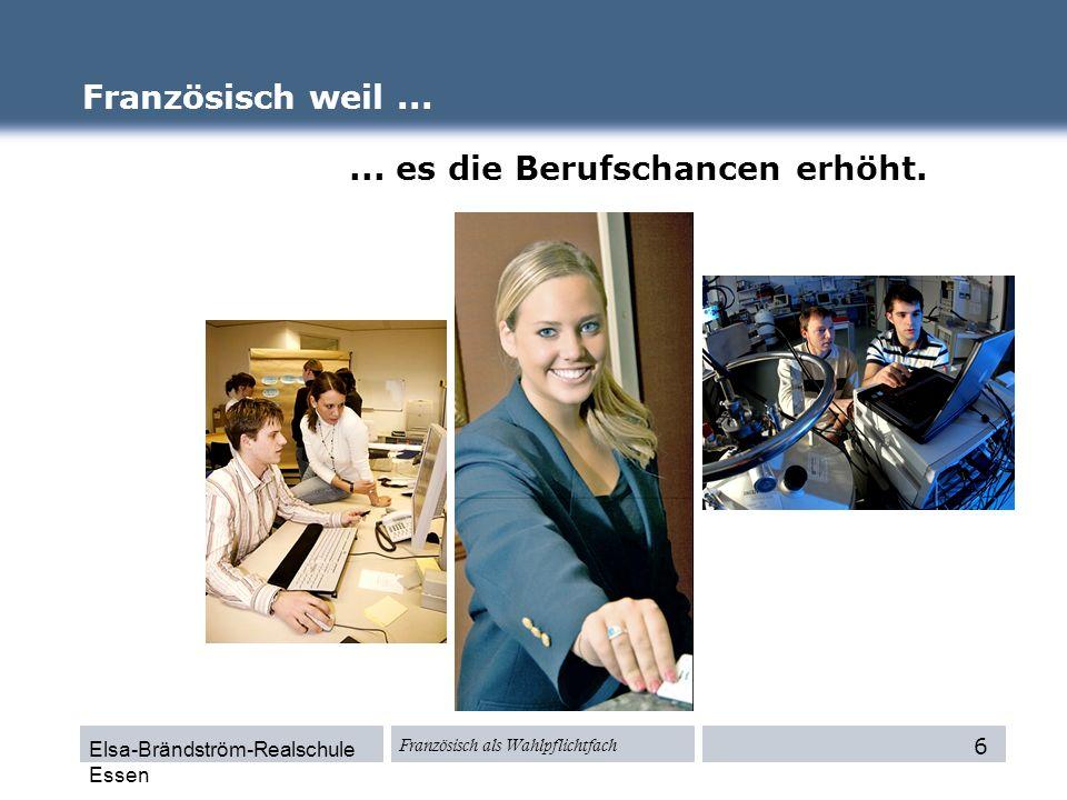 Elsa-Brändström-Realschule Essen Französisch als Wahlpflichtfach... es die Berufschancen erhöht. Französisch weil... 6