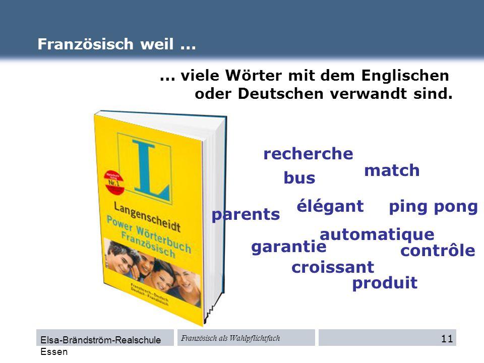 Elsa-Brändström-Realschule Essen Französisch als Wahlpflichtfach... viele Wörter mit dem Englischen oder Deutschen verwandt sind. Französisch weil...