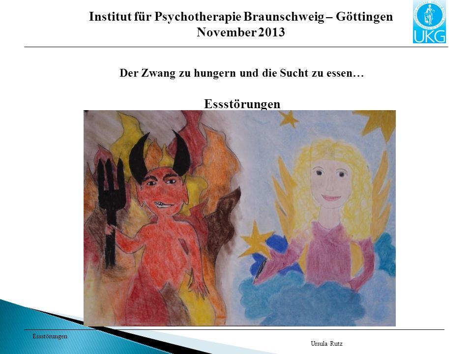 Essstörungen Ursula Rutz Institut für Psychotherapie Braunschweig – Göttingen November 2013 Der Zwang zu hungern und die Sucht zu essen… Essstörungen
