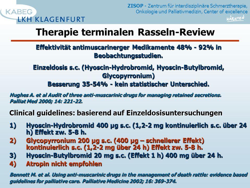 ZISOP - Zentrum für interdisziplinäre Schmerztherapie, Onkologie und Palliativmedizin, Center of excellence Therapie terminalen Rasseln-Review Effektivität antimuscarinerger Medikamente 48% - 92% in Beobachtungsstudien.