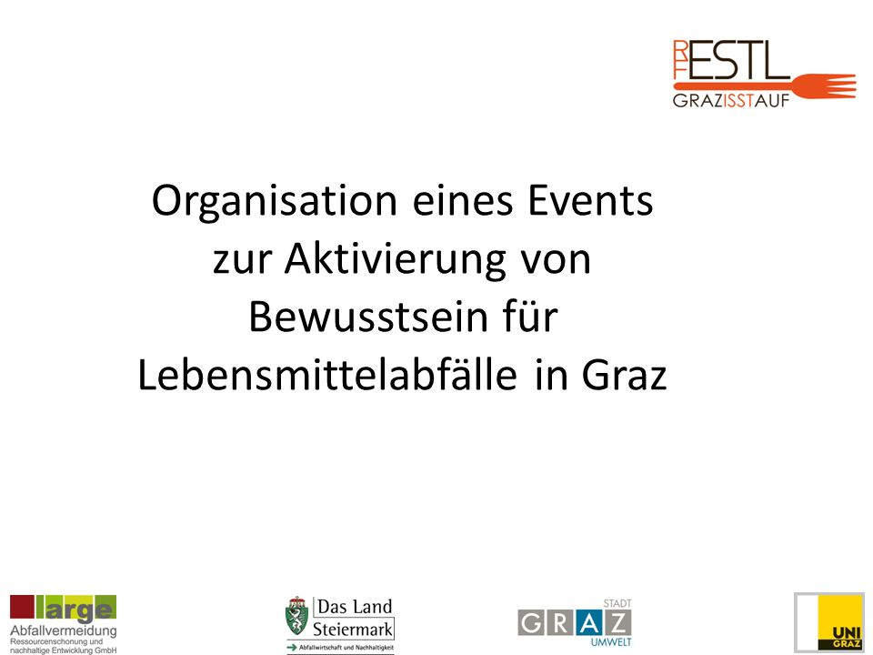 Inspiration und Umsetzung Inspiriert vom englischen Vorbild Feeding the 5k Im Rahmen einer interdisziplinären Lehrveranstaltung der Studienrichtung Umweltsystemwissenschaften an der Uni Graz entwickelt und organisiert Beteiligt als Lehrende: Mag.