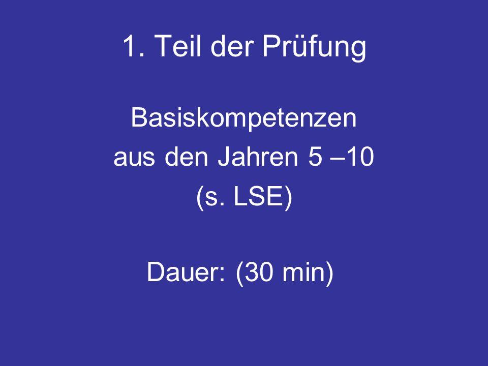 1. Teil der Prüfung Basiskompetenzen aus den Jahren 5 –10 (s. LSE) Dauer: (30 min)