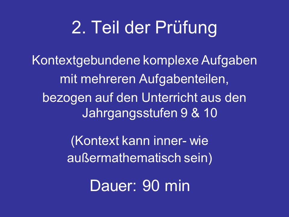 2. Teil der Prüfung Kontextgebundene komplexe Aufgaben mit mehreren Aufgabenteilen, bezogen auf den Unterricht aus den Jahrgangsstufen 9 & 10 (Kontext