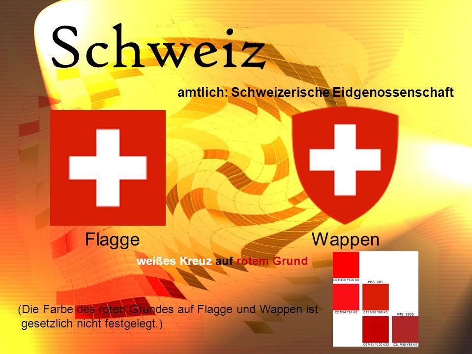 Schweiz amtlich: Schweizerische Eidgenossenschaft FlaggeWappen weißes Kreuz auf rotem Grund (Die Farbe des roten Grundes auf Flagge und Wappen ist gesetzlich nicht festgelegt.)