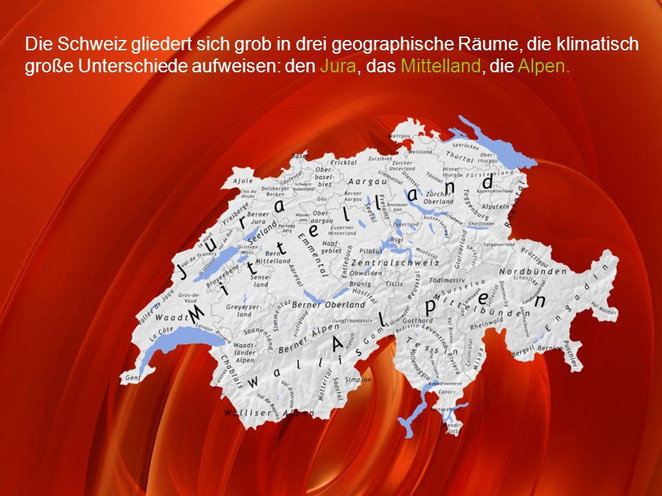 Die Schweiz gliedert sich grob in drei geographische Räume, die klimatisch große Unterschiede aufweisen: den Jura, das Mittelland, die Alpen.