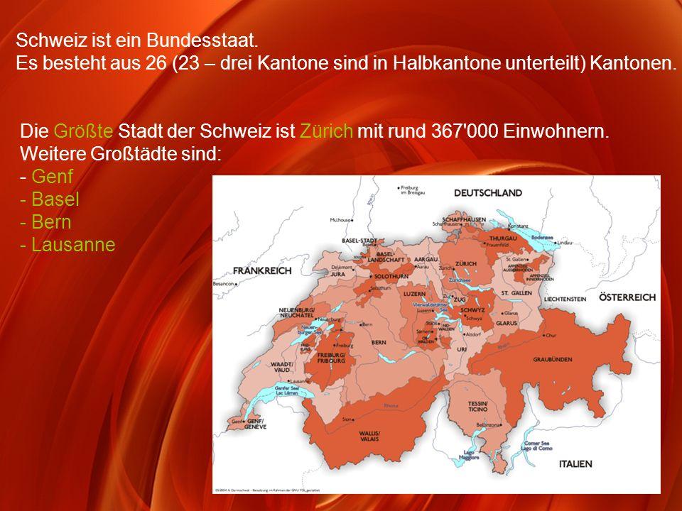 Schweiz ist ein Bundesstaat. Es besteht aus 26 (23 – drei Kantone sind in Halbkantone unterteilt) Kantonen. Die Größte Stadt der Schweiz ist Zürich mi