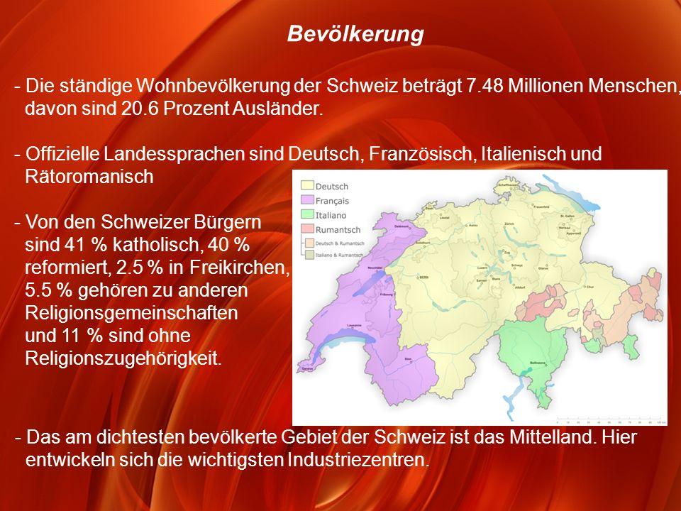 Bevölkerung - Die ständige Wohnbevölkerung der Schweiz beträgt 7.48 Millionen Menschen, davon sind 20.6 Prozent Ausländer. - Offizielle Landessprachen