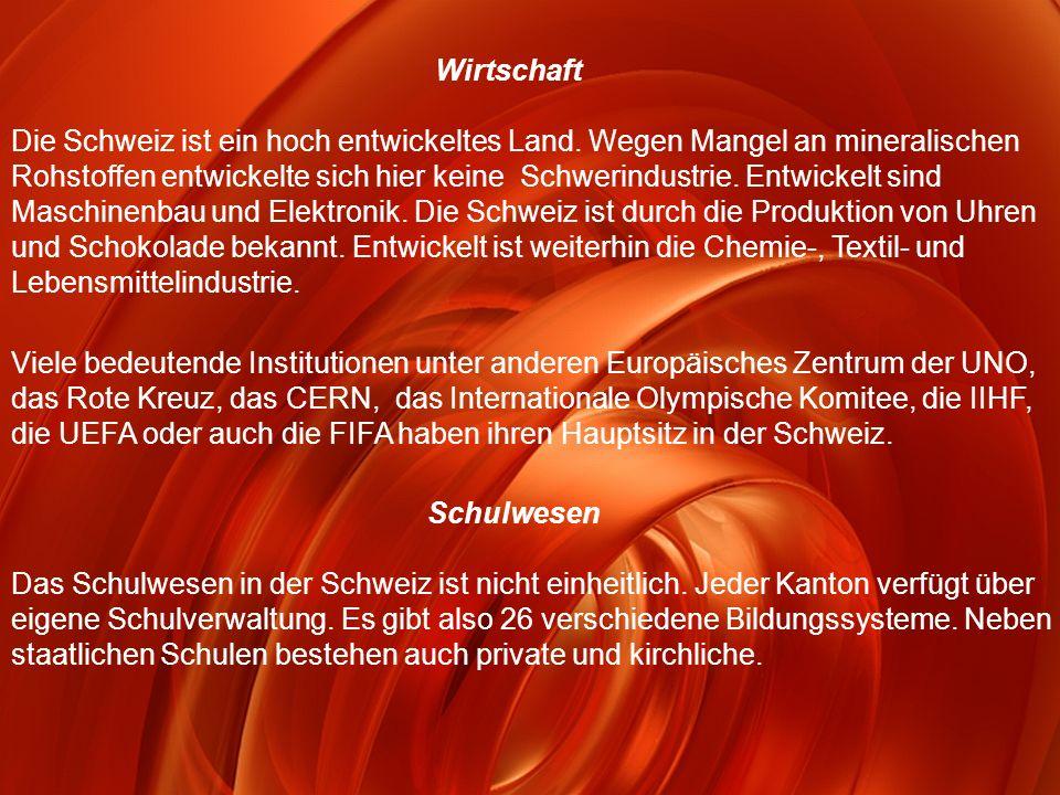 Wirtschaft Die Schweiz ist ein hoch entwickeltes Land. Wegen Mangel an mineralischen Rohstoffen entwickelte sich hier keine Schwerindustrie. Entwickel
