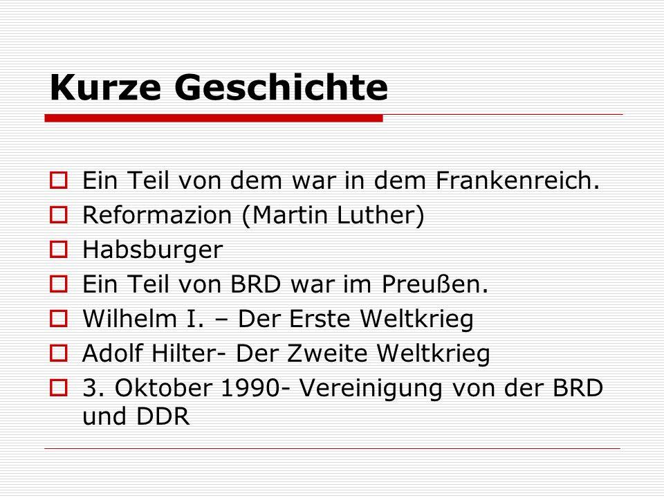 Kurze Geschichte Ein Teil von dem war in dem Frankenreich. Reformazion (Martin Luther) Habsburger Ein Teil von BRD war im Preußen. Wilhelm I. – Der Er